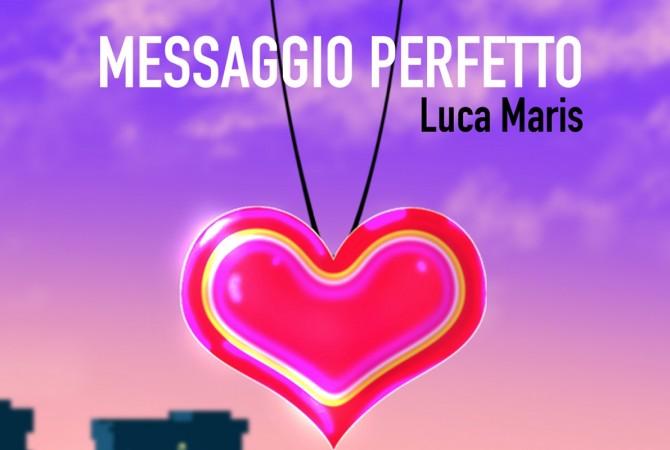 """""""Messaggio Perfetto"""": il nuovo singolo di Luca Maris uscirà il 7 aprile 2020"""