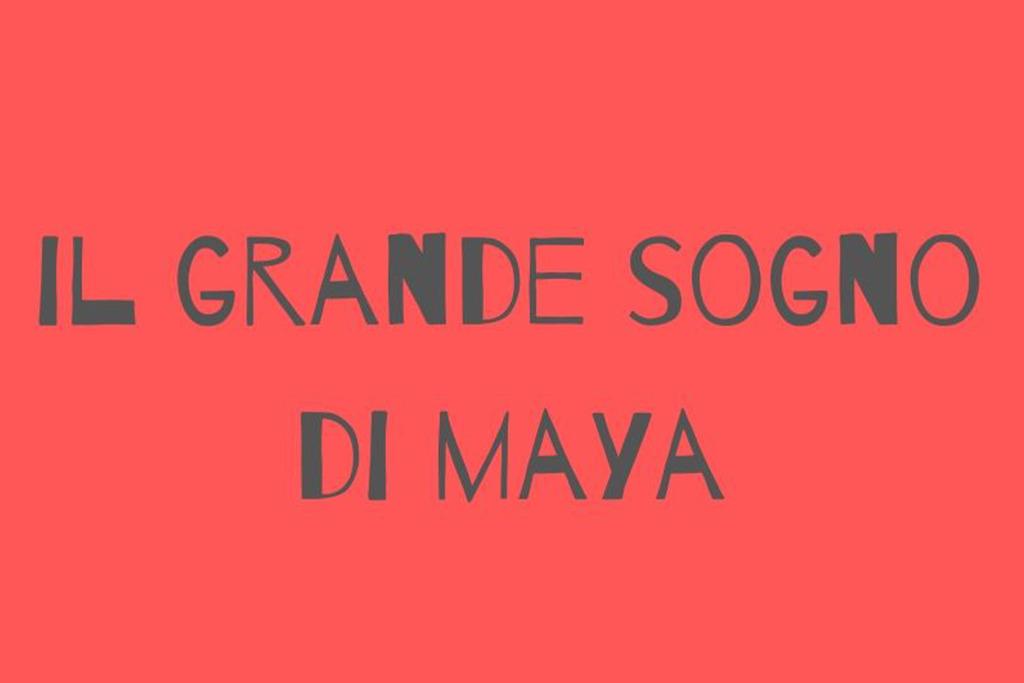 Il grande sogno di Maya