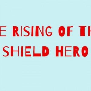 Rivelata la opening ufficiale dell'anime The Rising of the Shield Hero